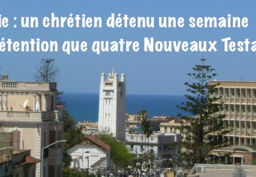 Algérie : détenu une semaine pour quatre Évangiles !