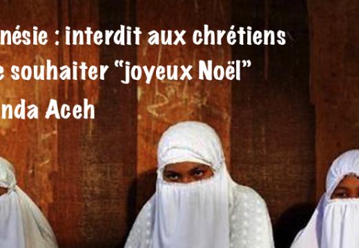 """Indonésie : interdit aux chrétiens de se souhaiter """"joyeux Noël"""" à Aceh"""