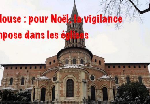 Toulouse : surveillance accrue dans les églises pour Noël