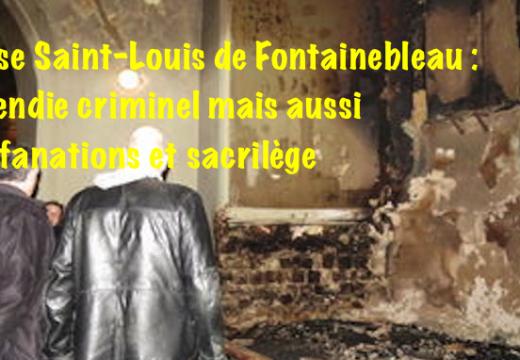 Fontainebleau : incendie criminel, mais aussi profanations et sacrilège !