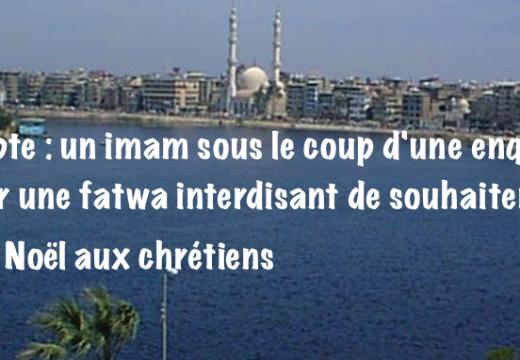 Pour une fatwa hostile aux vœux de Noël, un imam égyptien sous le coup d'une enquête