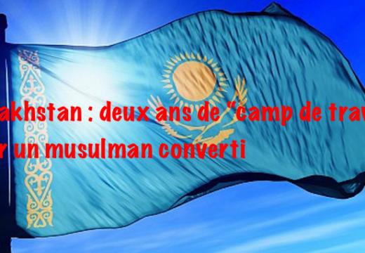 Kazakhstan : un musulman converti condamné à deux ans de camp de travail