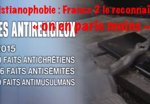 Christianophobie : France 2 reconnaît « qu'on en parle moins »…
