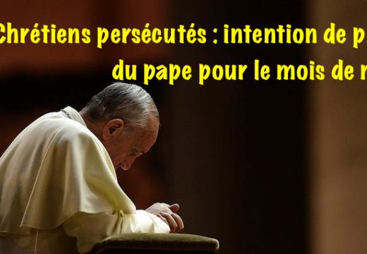 Chrétiens persécutés : intention missionnaire du pape François pour le mois de mars