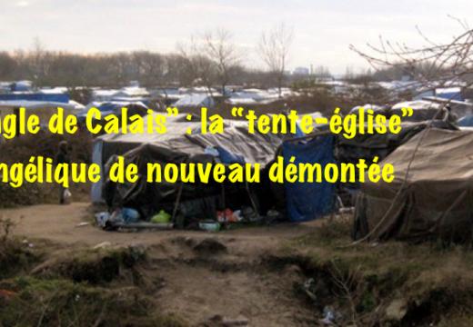 """""""Jungle de Calais"""" : à peine remontée la """"tente-église"""" évangélique de nouveau démontée"""