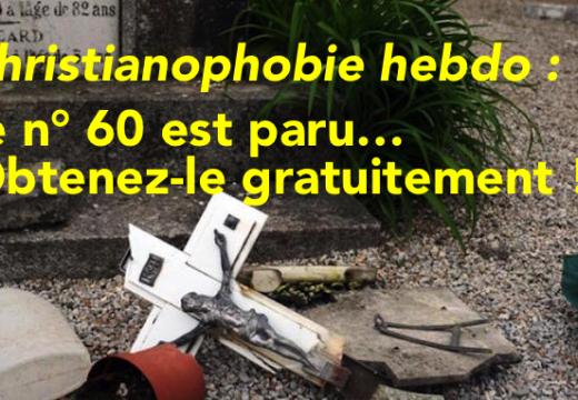 """""""Christianophobie hebdo"""" : le n° 60 vient de paraître…"""