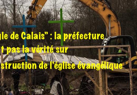"""""""Jungle de Calais"""" : pour détruire l'église évangélique, la préfecture a-t-elle menti ?"""