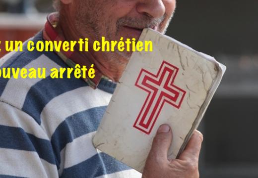 Iran : un converti chrétien de nouveau arrêté