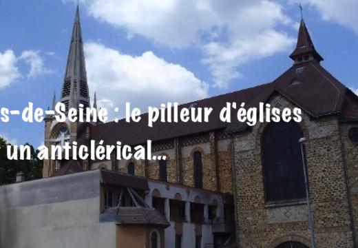 Hauts-de-Seine : le pilleur d'églises était un anticlérical