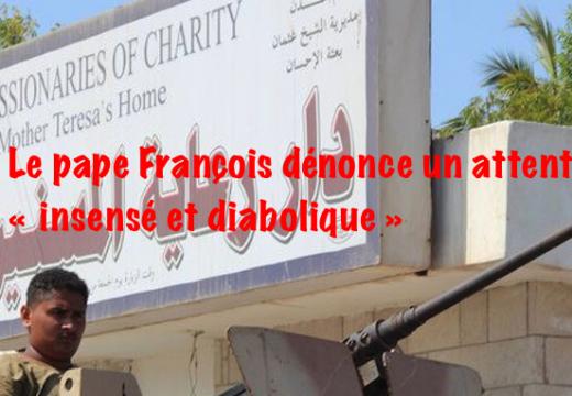 Le pape François dénonce l'attentat « insensé et diabolique » contre les religieuses d'Aden