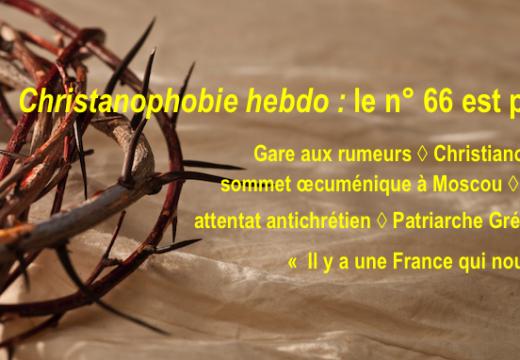 """""""Christianophobie hebdo"""" : le n° 66 vient de paraître, recevez-le gratuitement !"""