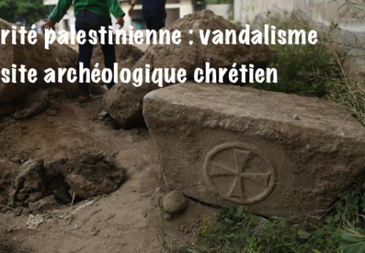 Autorité palestinienne : de précieux vestiges archéologiques chrétiens détruits
