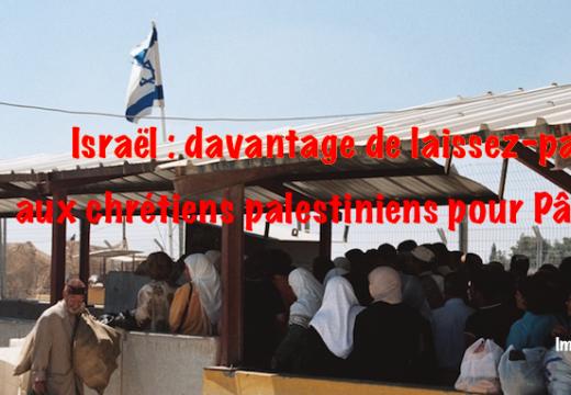 Israël : pour Pâques, davantage de laissez-passer pour les chrétiens de Gaza