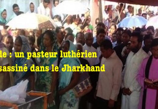 Inde : un pasteur luthérien assassiné dans le Jharkhand