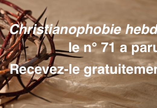 """""""Christianophobie hebdo"""" : recevez gratuitement le n° 71 !"""