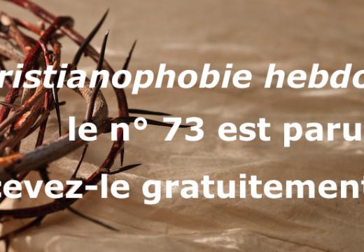 """""""Christianophobie hebdo"""" : recevez gratuitement le n° 73"""