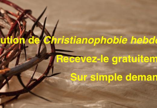 """""""Christianophobie hebdo"""" : recevez gratuitement le n° 75"""