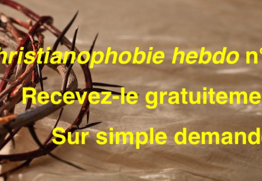 """""""Christianophobie hebdo"""" : recevez gratuitement le n° 77"""