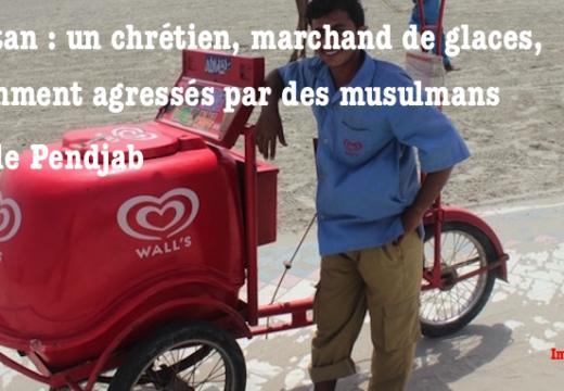 Pakistan : un chrétien, marchand ambulant de glaces, violemment agressé par des musulmans