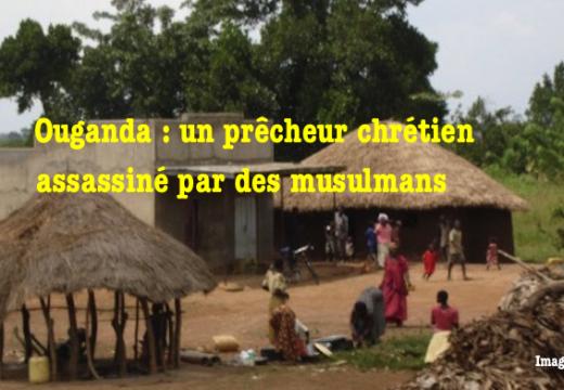 Ouganda : un prêcheur chrétien assassiné par des musulmans