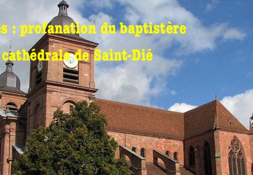 Vosges : profanation du baptistère de la cathédrale de Saint-Dié