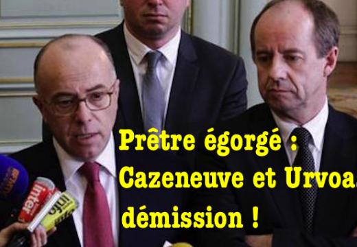 Prêtre égorgé : les incompétents Cazeneuve et Urvoas doivent démissionner !