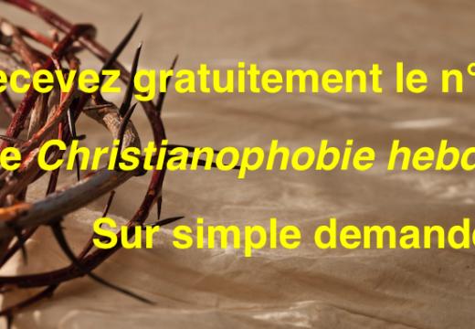 """Recevez gratuitement le n° 80 de """"Christianophobie hebdo"""" !"""