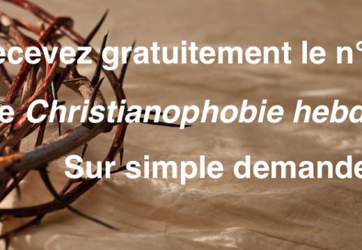 """Recevez gratuitement le n° 81 de """"Christianophobie hebdo"""""""