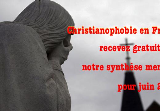 Christianophobie en France : notre synthèse pour juin 2016 vient de paraître…