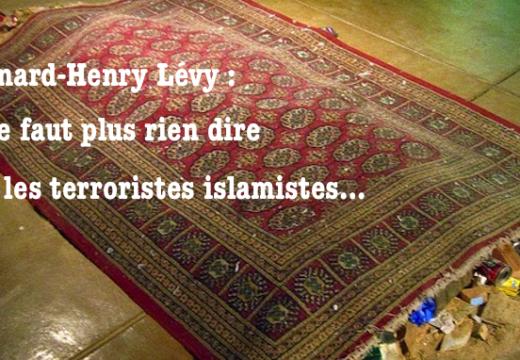 BHL : il faut tout dissimuler sur les terroristes islamistes…