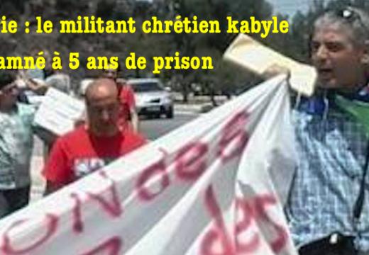 """Algérie : le militant chrétien kabyle condamné à 5 ans pour """"blasphème"""""""