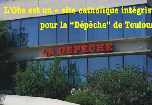 """Le saviez-vous ? Pour """"La Dépêche"""", L'Obs est un « site catholique intégriste » !"""