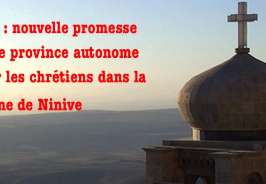 Chrétiens d'Irak : nouvelle promesse d'une province autonome dans la plaine de Ninive