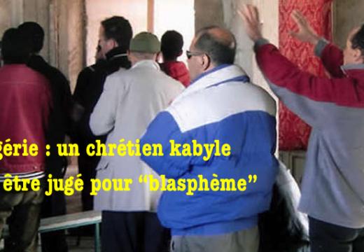 Algérie : un Kabyle chrétien accusé de blasphème…