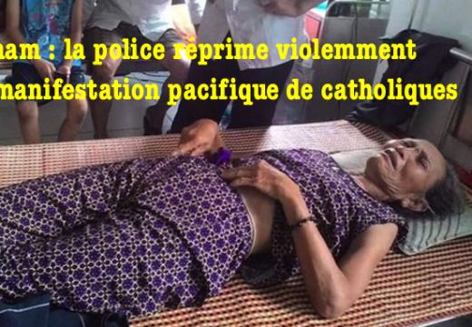 Vietnam : des manifestants catholiques pacifiques réprimés par la police