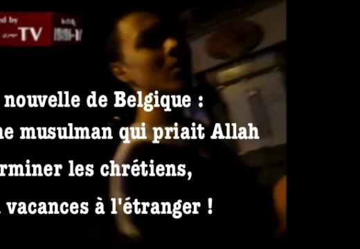 Belgique : le jeune musulman qui récitait une prière antichrétienne est en vacances…