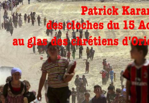 Patrick Karam : des cloches du 15 Août au glas pour les chrétiens d'Orient