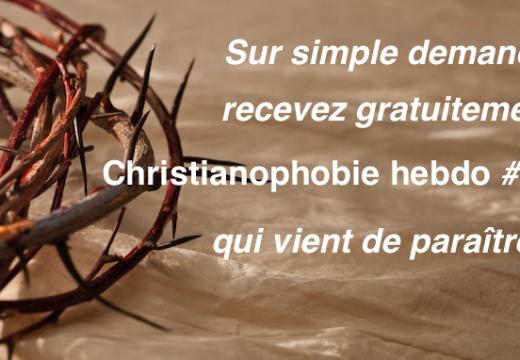 Christianophobie hebdo #84 vient de paraître…