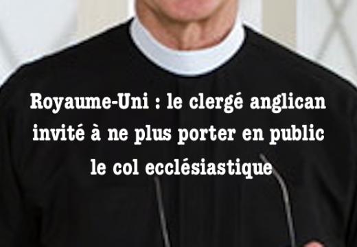 Royaume-Uni : le clergé anglican invité à ne plus porter en public son col ecclésiastique