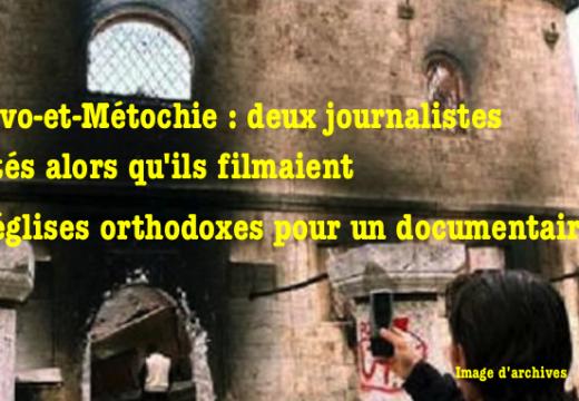 Kosovo-et-Métochie : journalistes arrêtés pour avoir filmé des églises orthodoxes