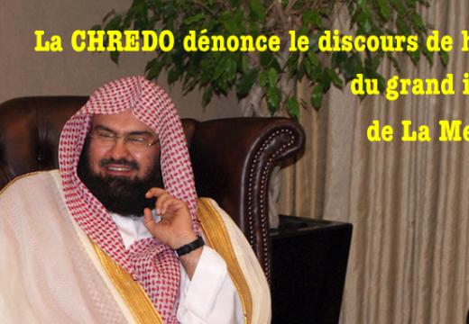 La CHREDO dénonce le discours de haine du grand imam de La Mecque