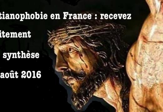 Christianopobie en France en août : demandez notre synthèse gratuite !