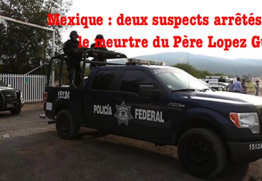 Mexique : deux suspects arrêtés pour le meurtre du Père Lopez Guillen