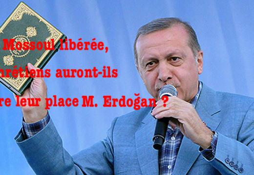 Erdoğan : les chrétiens n'auraient plus leur place dans Mossoul libérée…
