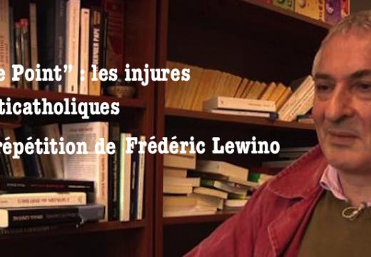 """""""Le Point"""" : l'injure anticatholique à répétition…"""
