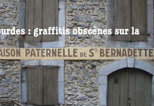 Lourdes : graffitis obscènes sur la maison de Bernadette Soubirous