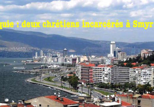 Turquie : chrétiens évangéliques incarcérés et bientôt expulsés