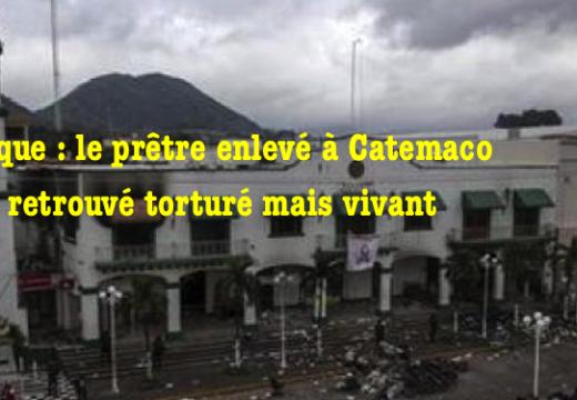 Mexique : le prêtre enlevé à Catemaco a été torturé puis relâché