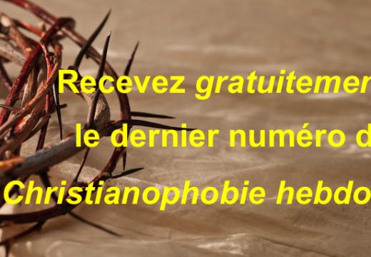 """""""Christianophobie hebdo"""" : recevez gratuitement le n° 94 !"""