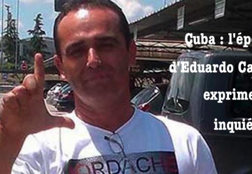 Cuba : l'épouse d'Eduardo Cardet inquiète pour sa vie